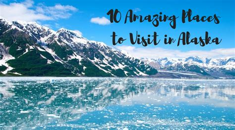 10 Most Amazing Places to Visit in Alaska - Global