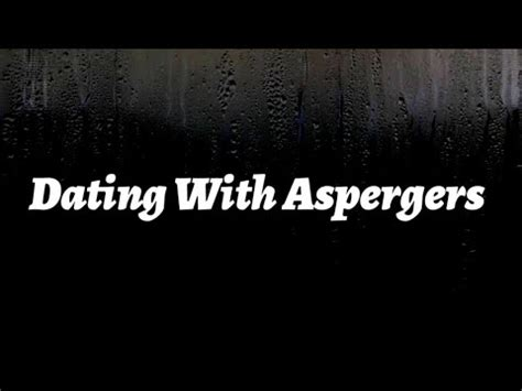 Aspergers singles dating, Aspergers dating issues | Harrys
